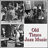 Old Times Jazz Music by Various Artists