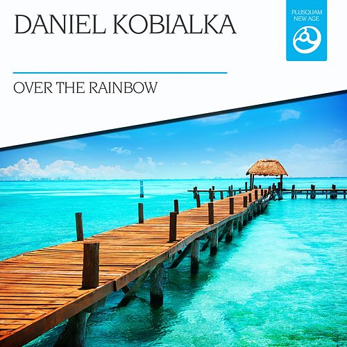 Over the Rainbow by Daniel Kobialka