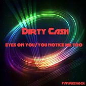 Eyes On You / You Notice Me Too - Single by Dirty Cash