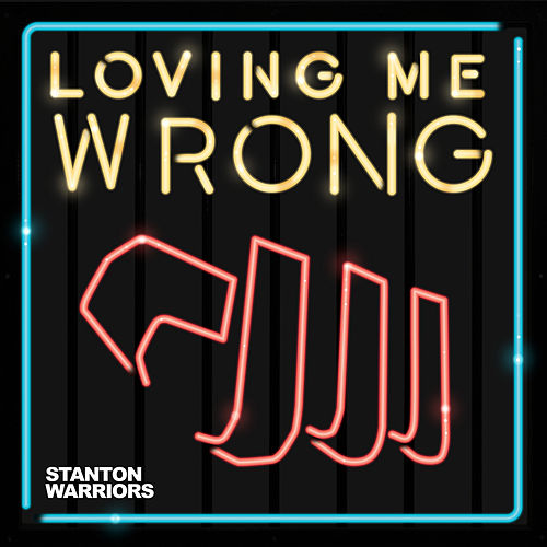 Loving Me Wrong (Remixes) by Stanton Warriors