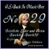 Bach in Musical Box 229 / Geistliche Lieder und Arien, BWV 449 - BWV 458 by Shinji Ishihara
