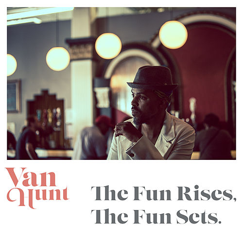 The Fun Rises, The Fun Sets. by Van Hunt