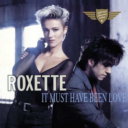 It Must Have Been Love by Roxette