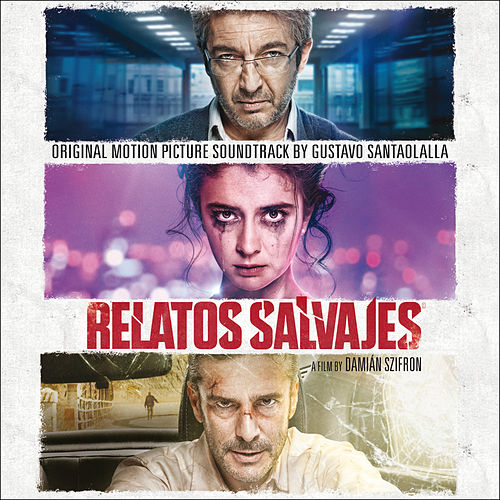 Relatos Salvajes (Original Motion Picture Soundtrack) by Gustavo Santaolalla