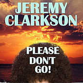 Jeremy Clarkson Please Don't Go! by Various Artists