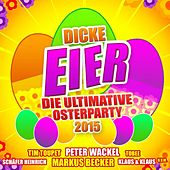 Dicke Eier - Die ultimative Osterparty 2015 by Various Artists