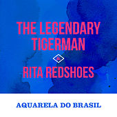 Aquarela do Brasil by The Legendary Tigerman