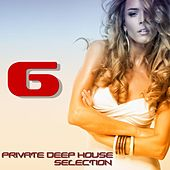 Private Deep House Selection, 6 (A Fine Deep House Selection) by Various Artists