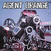 Virtually Indestructible by Agent Orange