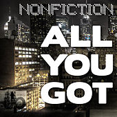 All You Got by Non Fiction