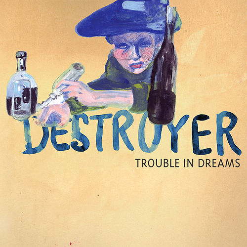 Trouble In Dreams by Destroyer