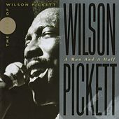 Wilson Pickett: A Man And A Half by Wilson Pickett