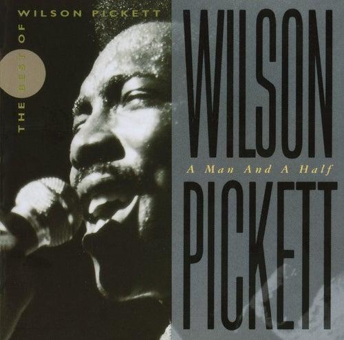 Wilson Pickett: A Man And A Half by Wilson Pickett