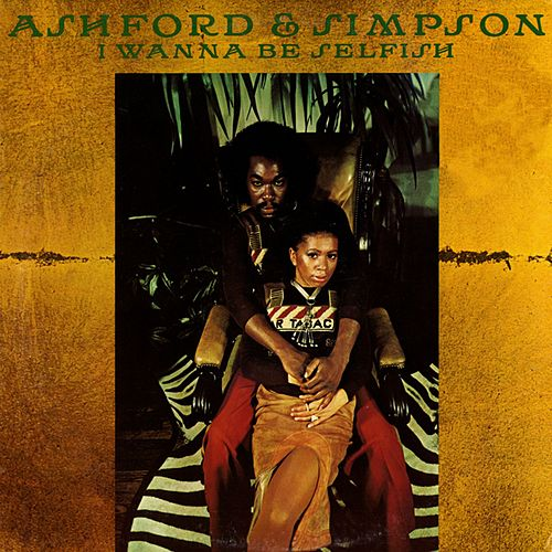 I Wanna Be Selfish by Ashford and Simpson