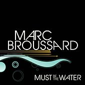 Must Be The Water by Marc Broussard