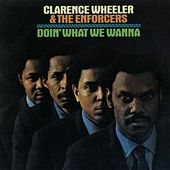 Doin' What We Wanna by Clarence Wheeler And The Enforcers