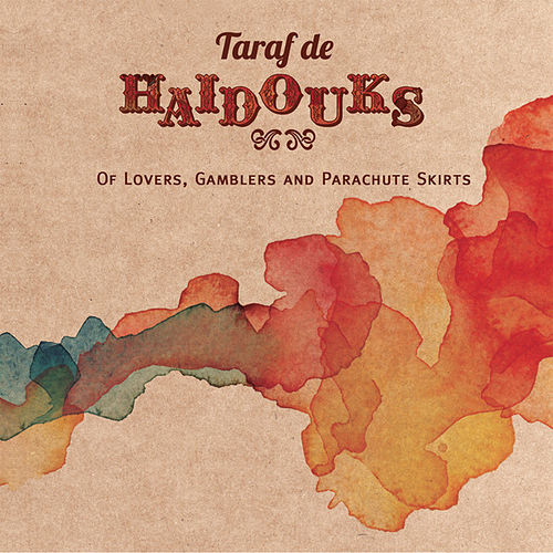 Of Lovers, Gamblers & Parachute Skirts by Taraf de Haidouks