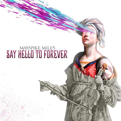 Say Hello to Forever (Deluxe Edition) by Masspike Miles