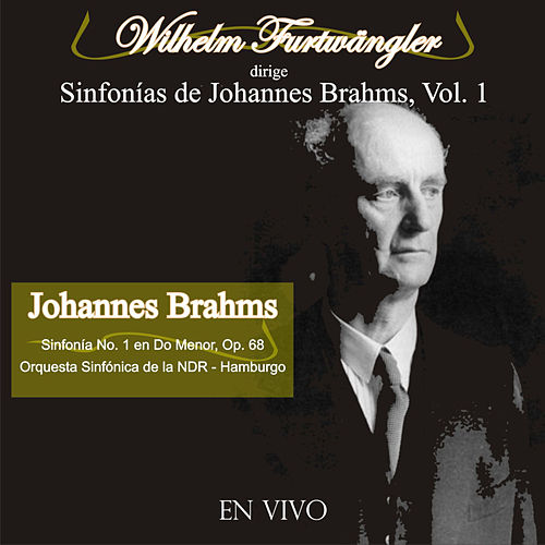 Wilhelm Furtwängler Dirige Sinfonías de Johannes Brahms, Vol. 1 (En Vivo) by Wilhelm Furtwängler