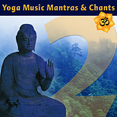 Yoga Music Mantras & Chants Vol 2 - Sanskrit Chants for Yoga Class by Various Artists