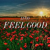 Feel Good (Remastered R&B Hip Hop Mix) by Lugo