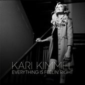 Everything Is Feelin' Right by Kari Kimmel