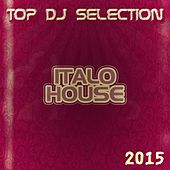Top DJ Selection Italo House‎ 2015 (26 Essential Dance Songs for DJs Only Selecion Party & Festival Show Summer Ibiza) by Various Artists