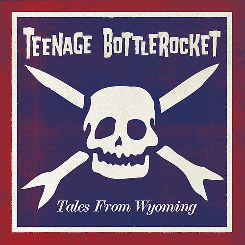 Tales From Wyoming by Teenage Bottlerocket