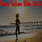 Cross Trainer Hits 2015 by Various Artists