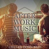 After Work Music, Vol. 1 (Chilled Down Beat) by Various Artists