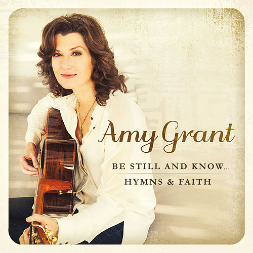 Be Still And Know... Hymns & Faith von Amy Grant