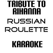 Russian Roulette Tribute To Rihanna (Karaoke Version) by Music Machine