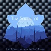The Sound of Istanbul (Electronic, House & Techno Music) by Various Artists