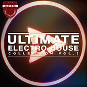 Ultimate Electro House Collection, Vol. 3 by Various Artists