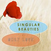 Only Love by Singular Beauties