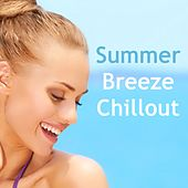 Summer Breeze Chillout (Relaxing Beach Lounge Flavour Tunes) by Various Artists