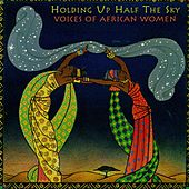 Holding Up Half the Sky: Voices of African Women by Various Artists