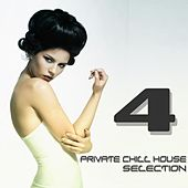 Private Chill House Selection, Vol. 4 (A Fine Chill House Selection) by Various Artists