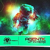 Up In Here by Agent K