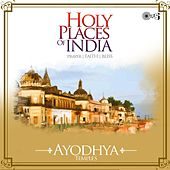 Holy Places of India - Prayer, Faith, Bliss (Ayodhya Temples) by Various Artists