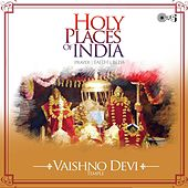 Holy Places of India - Prayer, Faith, Bliss (Vaishno Devi Temple) by Various Artists