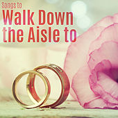 Songs to Walk Down the Aisle To by Various Artists