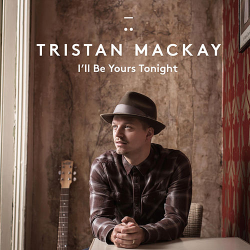 I'll Be Yours Tonight by Tristan Mackay