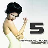 Private Chill House Selection, Vol. 5 (A Fine Chill House Selection) by Various Artists