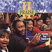 Stop by Here by Praise II Choir
