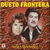 Dueto Frontera Ahora Con Banda by Dueto Frontera