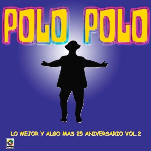 Lo Mejor Y Algo Mas 25 Aniversario Vol.2 by Polo Polo