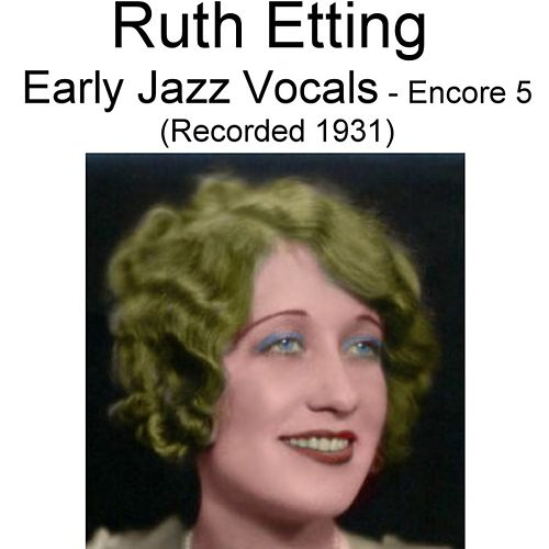 Early Jazz Vocals (Encore 5) [Recorded 1931] by Ruth Etting