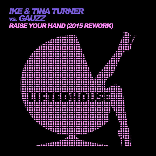 Raise Your Hand (2015 Rework) by Ike and Tina Turner