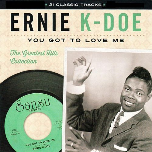 You Got to Love Me the Greatest Hits Collection by Ernie K-Doe